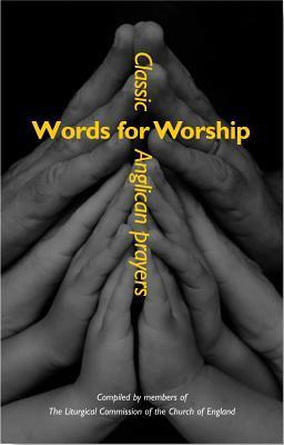 Words for Worship: Classic Anglican Prayers  by  The Liturgical Commission of the Church of England