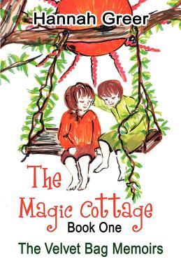 The Magic Cottage: Book One: The Velvet Bag Memoirs  by  Hannah Greer