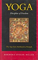 Yoga: Discipline of Freedom: The Yoga Sutra Attributed to Patanjali, A translation from Sanskrit, with commentary, introduction, and glossary by Barbara Stoler Miller
