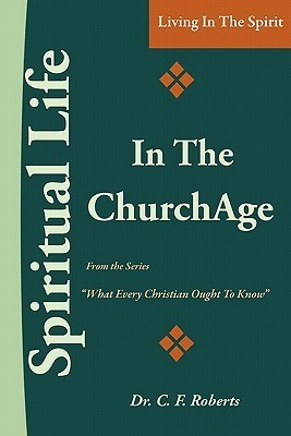 Spiritual Life in the Church-Age  by  C.F. Roberts