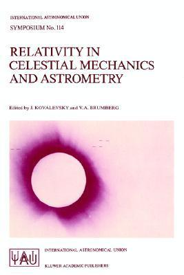 Relativity in Celestial Mechanics and Astrometry: High Precision Dynamical Theories and Observational Verifications International Astronomical Union
