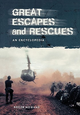 Great Escapes and Rescues: An Encyclopedia Roger Howard
