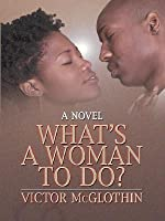 Whats a Woman to Do