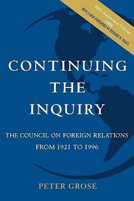 Continuing the Inquiry: The Council on Foreign Relations from 1921 to 1996 Peter Grose