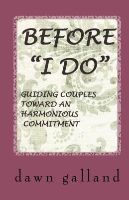 Before I Do: Marriage, Engagement, Understanding Each Other, Commitment, Relationships Dawn Galland