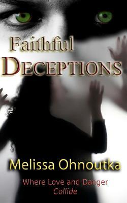 Faithful Deceptions: Where Love and Danger Collide  by  Melissa Ohnoutka