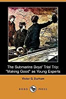 The Submarine Boys' Trial Trip: Making Good as Young Experts (Dodo Press)