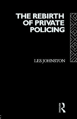 Rebirth of Private Policing  by  Les Johnston