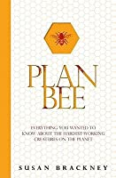 Plan Bee: Everything You Ever Wanted To Know About The Hardest Working Creatures On The Planet