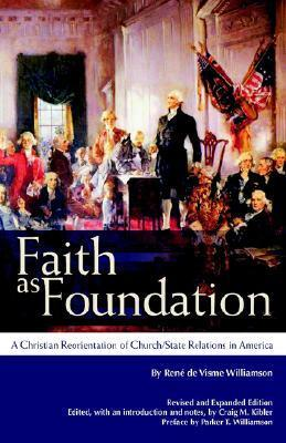 Faith as Foundation: A Christian Reorientation of Church/State Relations in America Rene Devisme Williamson