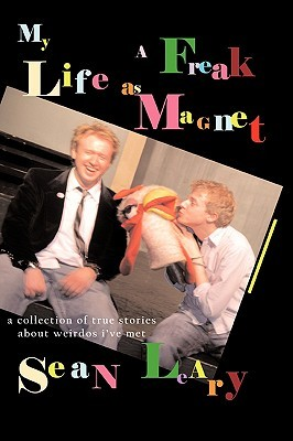 My Life as a Freak Magnet  by  Sean A. Leary