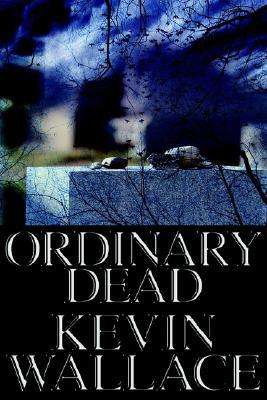 Ordinary Dead Kevin Wallace