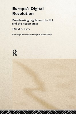 Europes Digital Revolution: Broadcasting Regulation, the Eu and the Nation State  by  David A. Levy