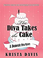 The Diva Takes the Cake (A Domestic Diva Mystery #2)