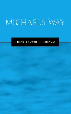 Michaels Way  by  Francis Patrick Theriault