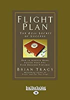 Flight Plan: How to Achieve More, Faster Than You Ever Dreamed Possible