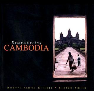 Remembering Cambodia Robert James  Elliott