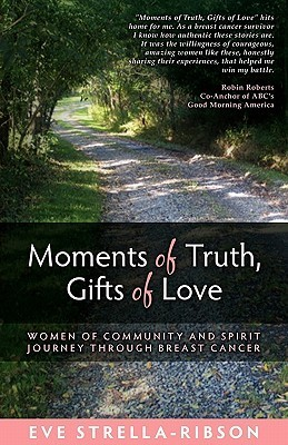 Moments of Truth, Gifts of Love Eve Strella-Ribson