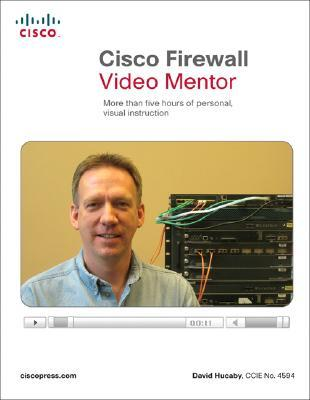Cisco Firewall Video Mentor: More Than Five Hours of Personal, Visual Instruction [With Paperback Book]  by  David Hucaby
