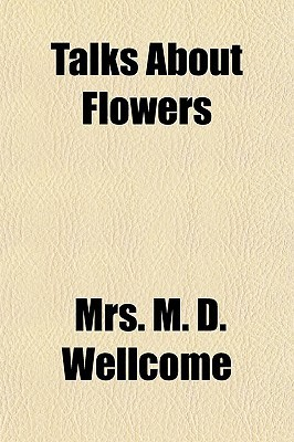 Talks about Flowers  by  M.D. Wellcome