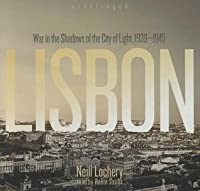 Lisbon: War in the Shadows of the City of Light, 1939-1945