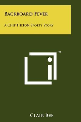 Backboard Fever: A Chip Hilton Sports Story Clair Bee