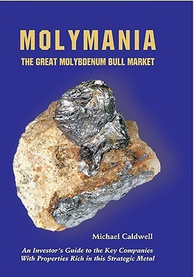 Molymania: The Great Molybdenum Bull Market: An Investors Guide to the Key Companies with Properties Rich in This Strategic Meta  by  Michael Caldwell