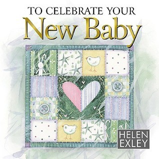 To Celebrate Your New Baby  by  Helen Exley