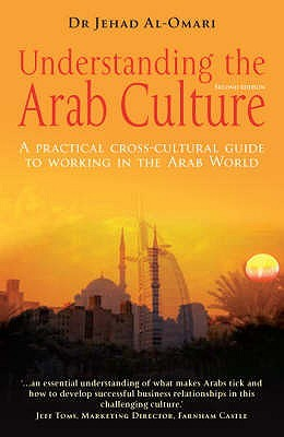 Understanding The Arab Culture: A Practical Cross Cultural Guide To Working In The Arab World Jehad Al-Omari