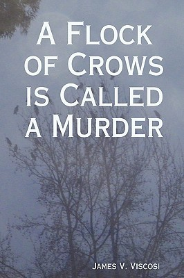 A Flock of Crows Is Called a Murder James V. Viscosi
