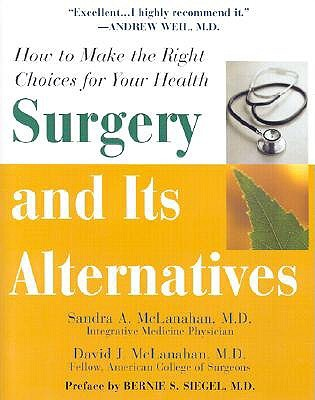 Surgery And Its Alternatives: How to Make the Right Choices for Your Health Sandra McLanahan