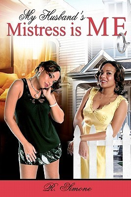 My Husbands Mistress Is Me  by  R. Simone