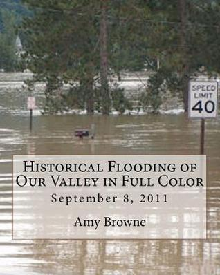 Historical Flooding of Our Valley in Full Color: September 8, 2011 Amy Browne