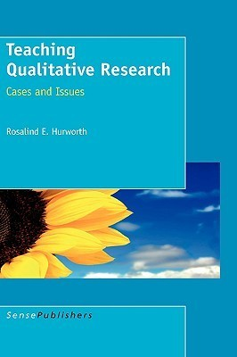 Teaching Qualitative Research: Cases and Issues Rosalind E. Hurworth