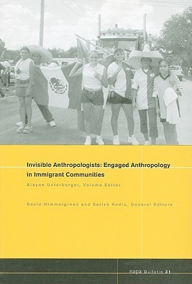 Napa Bulletin, Invisible Anthropologists: Engaged Anthropology In Immigrant Communities Alayne Unterberger