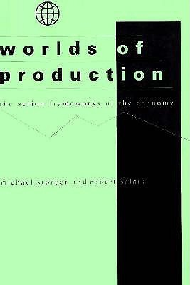 Worlds of Production: The Action Frameworks of the Economy Michael Storper