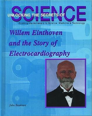 Willem Einthoven and the Story of Electrocardiography  by  John Bankston