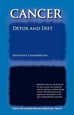 Cancer: Detox and Diet  by  Jonathan Chamberlain