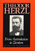 Theodor Herzl: From Assimilation to Zionism  by  Jacques Kornberg