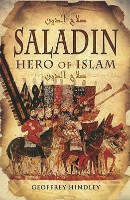 Saladin: Hero of Islam  by  Geoffrey Hindley