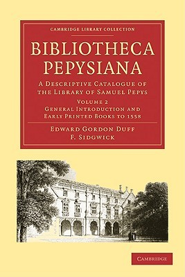 Bibliotheca Pepysiana: A Descriptive Catalogue of the Library of Samuel Pepys  by  Edward Gordon Duff