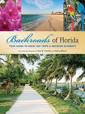 Backroads of Florida: Your Guide to Great Day Trips & Weekend Getaways Paul M. Franklin