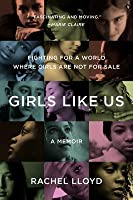 Girls Like Us: Fighting for a World Where Girls Are Not for Sale, an Activist Finds Her Calling and Heals Herself