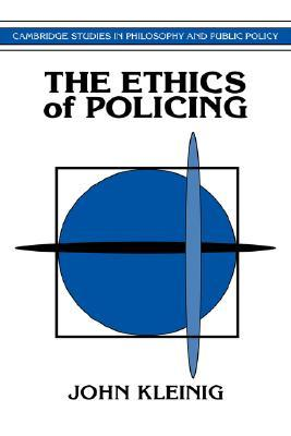 The Ethics of Policing John Kleinig