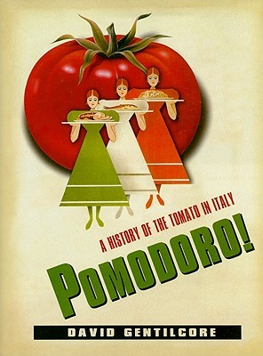 Pomodoro!: A History of the Tomato in Italy  by  David Gentilcore