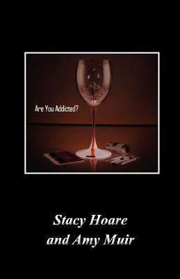 Are You Addicted? Stacy Hoare