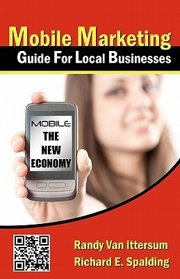 Mobile Marketing Guide for Local Businesses: Mobile - The New Economy Randy Van Ittersum