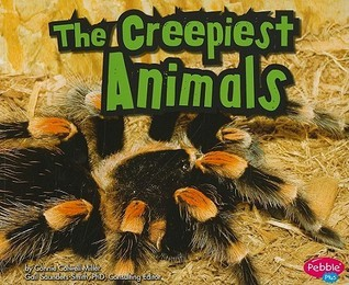 The Creepiest Animals Connie Colwell Miller