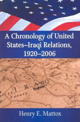 A Chronology of United States - Iraqi Relations, 1920-2006  by  Henry E. Mattox