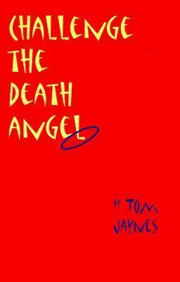 Challenge the Death Angel  by  Thomas E. Jaynes